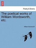 The Poetical Works of William Wordsworth, Etc.