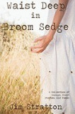 Waist Deep in Broom Sedge: A Collection of Essays, Short Stories, and Poems