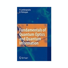 Fundamentals of Quantum Optics and Quantum Information - Carte in engleza