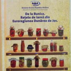DE LA BUNICA, RETETE DE IARNA DIN EUROREGIUNEA DUNAREA DE JOS, 2015 - Carte Retete traditionale romanesti