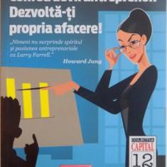 CUM SA DEVII ANTREPRENOR, DEZVOLTA-TI PROPRIA AFACERE ! de LARRY C. FARRELL, 2011 - Carte Marketing