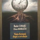VIATA FICTIUNII DUPA O REVOLUTIE - RADU COSASU (OSCAR ROHRLICH), Polirom