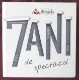 """Album """"TEATRUL METROPOLIS - 7 ANI DE SPECTACOL"""", 2014. Carte noua, Alta editura"""