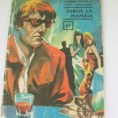 REBUS LA MAMAIA FLORIN OPREA LIVIA ARDELEAN CLUBUL TEMERARILOR NR 67 - Roman, Anul publicarii: 1969