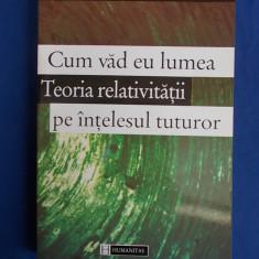 ALBERT EINSTEIN - CUM VAD EU LUMEA/TEORIA RELATIVITATII PE INTELESUL TUTUROR