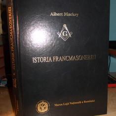 ALBERT MACKEY - ISTORIA FRANCMASONERIEI - MAREA LOJA NATIONALA A ROMANIEI - 2011 - Carte masonerie