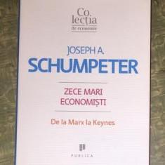 Zece mari economisti : de la Marx la Keynes / Joseph A. Schumpeter - Carte Economie Politica