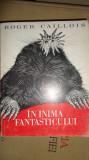 IN INIMA FANTASTICULUI AN 1971/ 75PAGINI+81 ILUSTRATII= ROGER CAILLOIS