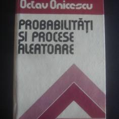 OCTAV ONICESCU - PROBABILITATI SI PROCESE ALEATOARE