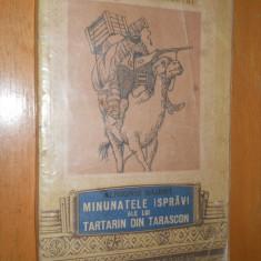 MINUNATELE ISPRAVI ALE LUI TARTARIN DIN TARASCON - A. DAUDET- IL. VAL MUNTEANU - Carte de povesti