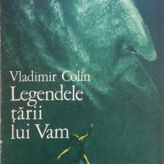 LEGENDELE TARII LUI VAM - Vladimir Colin - Carte Basme