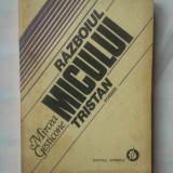 (C317) MIRCEA GESTICONE - RAZBOIUL MICULUI TRISTAN - Roman, Anul publicarii: 1983