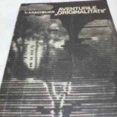 AVENTURILE ORIGINALITATII-V.ARACHELIAN, EDITURA TINERETULUI 1968 - Carte educativa