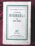 """Carte veche: """"LA VIE DE DISRAELI"""", Andre Maurois, 1933, Alta editura, Andre Maurois"""