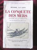 "Cumpara ieftin ""LA CONQUETE DES MERS. Histoire de la Navigation"", Hendrik Van Loon, 1935, Alta editura"