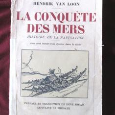 """LA CONQUETE DES MERS. Histoire de la Navigation"", Hendrik Van Loon, 1935, Alta editura"