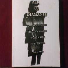 Mircea Cartarescu, Traian T. Cosovei, Florin Iaru, Ion Stratan Aer cu diamante - Carte poezie, Humanitas