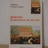 ROMANIA IN SECOLUL AL XX-LEA- Stephen Fisher-Galati - Istorie