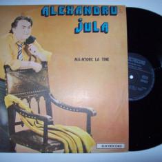 Disc vinil ALEXANDRU JULA - Ma-ntorc la tine (ST - EDE 03203)