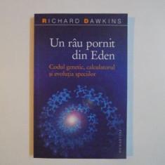 UN RAU PORNIT DIN EDEN , CODUL GENETIC , CALCULATORUL SI EVOLUTIA SPECIILOR de RICHARD DAWKINS , 2007