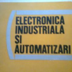 ELECTRONICA INDUSTRIALA SI AUTOMATIZARI -S. FLOREA -I. CATANA -COLECTIV (1980) - Carti Electronica