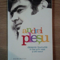 DESPRE BUCURIE IN EST SI IN VEST SI ALTE ESEURI de ANDREI PLESU, 2006 - Roman