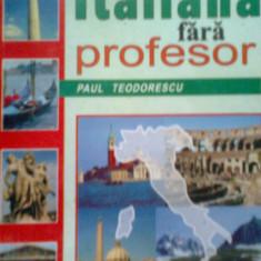 INVATATI LIMBA ITALIANA FARA PROFESOR -DR. PAUL TEODORESCU (1999) - Curs Limba Italiana