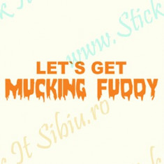 Lets Get Mucking Fuddy_Tuning Auto_Cod: CST-508_Dim: 25 cm. x 6.8 cm. - Stickere tuning