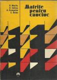 D. Mazilu, G. Colcea - MATRITE PENTRU CAUCIUC