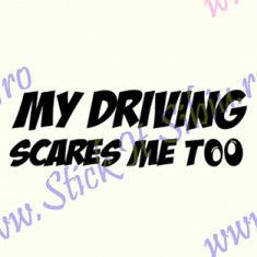 My driving scares me too_Tuning Auto_Cod: CST-502_Dim: 15 cm. x 4.9 cm. - Stickere tuning