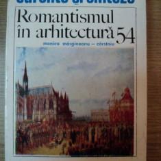 ROMANTISMUL IN ARHITECTURA de MONICA MARGINEANU - CARSTOIU, 1990 - Carte Arhitectura