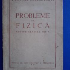 Probleme de fizica pentru clasele VIII-X (1955) / R7P3S - Carte Fizica