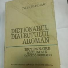 DICTIONARUL DIALECTULUI AROMAN - TACHE PAPAHAGI - editia 2a - 1974
