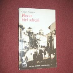 Cezar Petrescu - Plecat fara adresa - Roman, Anul publicarii: 1973