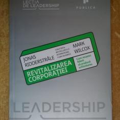 Jonas Ridderstrale, Mark Wilcox - Revitalizarea corporatiei