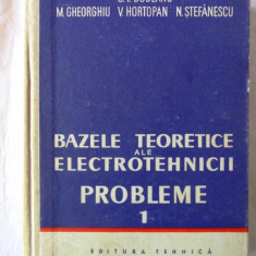 BAZELE TEORETICE ALE ELECTROTEHNICII - PROBLEME. Vol. 1, C.I. Budeanu s.a., 1958 - Carti Electrotehnica