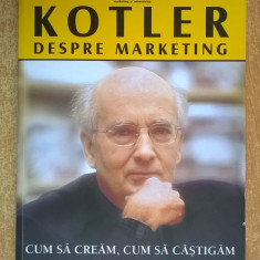 Philip Kotler - KOTLER Despre marketing - Carte Marketing