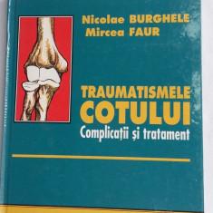 TRAUMATISMELE COTULUI COMPLICATII SI TRATAMENT, BURGHELE, FAUR - Carte Ortopedie