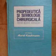 Propedeutica Si Semiologie Chirurgicala Pentru Medicul Genera - Aurel Kaufmann ,532659