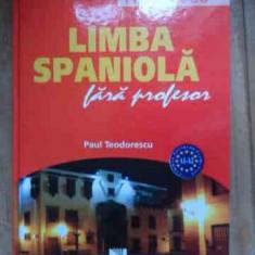 Limba Spaniola Fara Profesor - Paul Teodorescu, 532727 - Curs Limba Spaniola