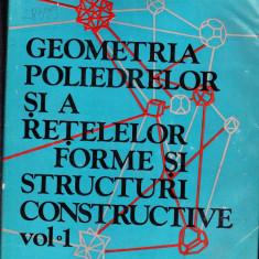 GEOMETRIEA POLIMERILOR SI A RETELELOR FORME SI STRUCTURI CONSTRUCTIVE VOL 1 - Carte Cultura generala Altele