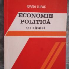 ECONOMIE POLITICA - SOCIALISMUL IOANA LUPAS - Carte Economie Politica