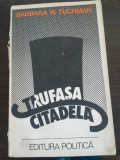 TRUFASA CITADELA - Barbara W. Tuchman - Editura Politica, 1977, 604 p., Alta editura