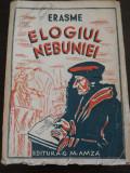 ELOGIUL NEBUNIEI - Erasme - editura G.M. Amza - 1942, 215 p.+XXXII anexe