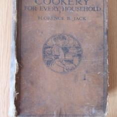 COOKERY FOR EVERY HOUSEHOLD-FLORENCE JACK, 1914- CARTE DE BUCATE, RETETE VECHI - Carte Retete culinare internationale