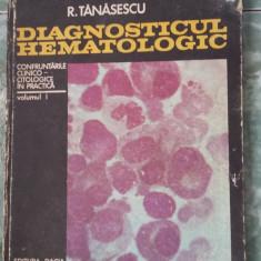 DIAGNOSTICUL HEMATOLOGIC- TANASESCU, VOLUMUL 1 .