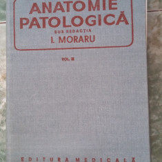 ANATOMIE PATOLOGICA VOL 3  - MORARU ,STARE FOARTE BUNA .