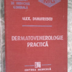 DERMATOVENEROLOGIE PRACTICA- ALEX DIMITRESCU, STARE FOARTE BUNA . - Carte Dermatologie si venerologie