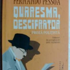 FERNANDO PESSOA - QUARESMA, DESCIFRATOR: PROZA POLITISTA,trad. DINU FLAMAND/2015