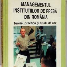 MANAGEMENTUL INSTITUTIILOR DE PRESA DIN ROMANIA, TEORIE, PRACTICA SI STUDII DE CAZ de PAUL MARINESCU, 1999 - Carte Sociologie
